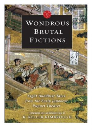 Book cover Wondrous Brutal Fictions: Eight Buddhist Tales from the Early Japanese Puppet Theater