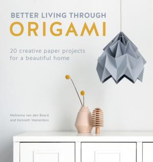 Book cover Better Living Through Origami: 20 Creative Paper Projects for a Beautiful Home