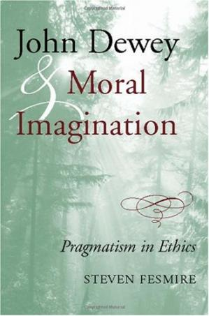 Book cover John Dewey and Moral Imagination: Pragmatism in Ethics