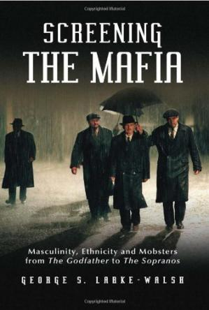 Book cover Screening the Mafia: Masculinity, Ethnicity and Mobsters from The Godfather to The Sopranos