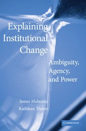 Portada del libro Explaining Institutional Change: Ambiguity, Agency, and Power