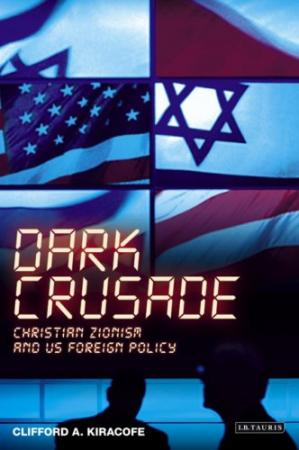 पुस्तक कवर Dark Crusade: Christian Zionism and US Foreign Policy (International Library of Political Studies)