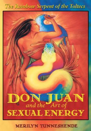 Book cover Don Juan and the Art of Sexual Energy: The Rainbow Serpent of the Toltecs