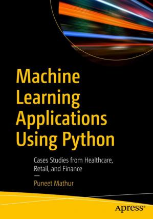 Εξώφυλλο βιβλίου Machine Learning Applications Using Python - Cases Studies from Healthcare, Retail, and Finance