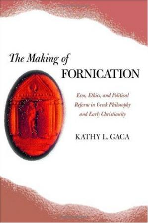 Book cover The Making of Fornication: Eros, Ethics, and Political Reform in Greek Philosophy and Early Christianity (Hellenistic Culture and Society)