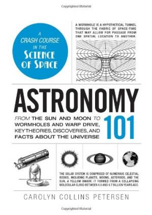 Book cover Astronomy 101: From the Sun and Moon to Wormholes and Warp Drive, Key Theories, Discoveries, and Facts about the Universe