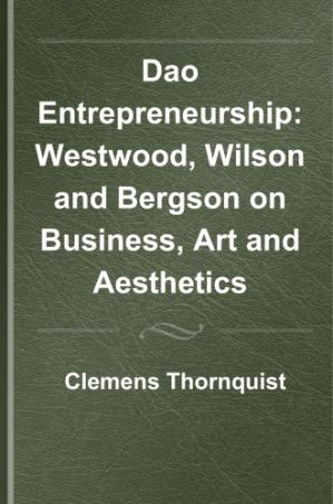 Book cover Dao entrepreneurship : Westwood, Wilson, and Bergson on business, art and aesthetics