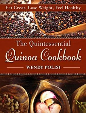 Book cover The Quintessential Quinoa Cookbook: Eat Great, Lose Weight, Feel Healthy