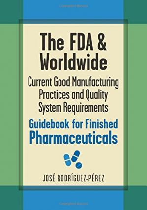غلاف الكتاب The FDA and worldwide current good manufacturing practices and quality system requirements guidebook for finished pharmaceuticals