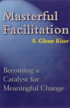 Book cover Masterful Facilitation: Becoming a Catalyst for Meaningful Change