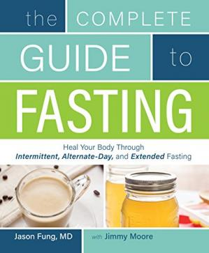 A capa do livro The Complete Guide to Fasting: Heal Your Body Through Intermittent, Alternate-Day, and Extended Fasting