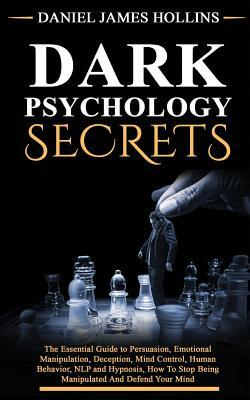 Kulit buku Dark Psychology Secret: The Essential Guide to Persuasion, Emotional Manipulation, Deception, Mind Control, Human Behavior, NLP and Hypnosis, How To Stop Being Manipulated And Defend Your Mind