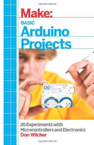 Book cover Make: Basic Arduino Projects: 26 Experiments with Microcontrollers and Electronics