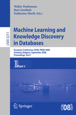 Book cover Machine Learning and Knowledge Discovery in Databases: European Conference, ECML PKDD 2008, Antwerp, Belgium, September 15-19, 2008, Proceedings, Part I