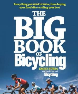 Book cover The Big Book of Bicycling: Everything You Need to Everything You Need to Know, From Buying Your First Bike to Riding Your Best