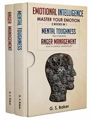 Sampul buku EMOTIONAL INTELLIGENCE MASTER YOUR EMOTION-2 BOOKS IN 1-: MENTAL TOUGHNESS – TRAIN YOUR BRAIN- ANGER MANAGEMENT – HOW TO CONTROL YOUR EMOTION