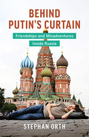 Book cover Behind Putin's Curtain: Friendships and Misadventures Inside Russia