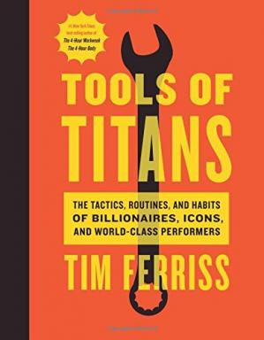 Book cover Tools of Titans: The Tactics, Routines, and Habits of Billionaires, Icons, and World-Class Performers