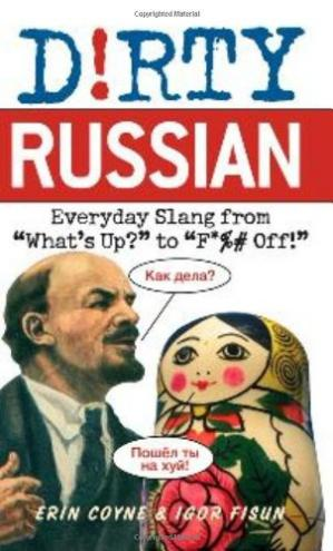 "Book cover Dirty Russian: Everyday Slang from ""What's Up?"" to ""F*%# Off!"" (Dirty Everyday Slang)"
