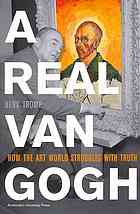 Book cover A real Van Gogh : how the art world struggles with truth