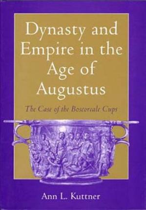 Sampul buku Dynasty and Empire in the Age of Augustus: The Case of the Boscoreale Cups