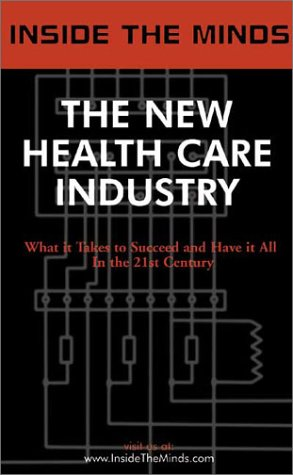 Book cover The New Health Care Industry: CEOs from Oxford Health, Medcape, Healthstream & More on the Future of the Technology Charged Health Care Revolution