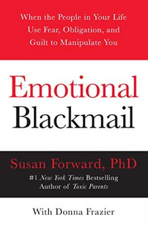 Book cover Emotional Blackmail: When the People in Your Life Use Fear, Obligation, and Guilt to Manipulate You