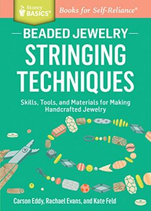 Обложка книги Beaded Jewelry: Stringing Techniques: Skills, Tools, and Materials for Making Handcrafted Jewelry. A Storey BASICS® Title