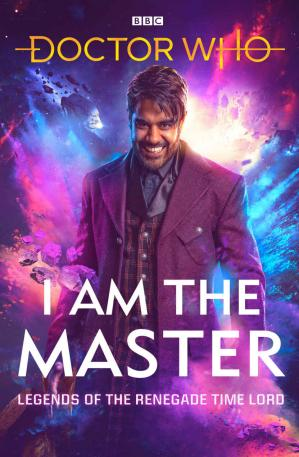 Book cover Doctor Who - I Am The Master: Legends of the Renegade Time Lord