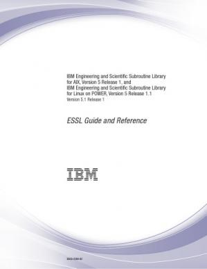 Book cover IBM Engineering and Scientific Subroutine Library for AIX, Version 5 Release 1, and IBM Engineering and Scientific Subroutine Library for Linux on POWER, Version 5 Release 1.1: Version 5.1 Release 1: ESSL Guide and Reference