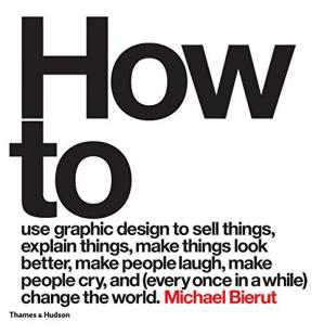 Book cover How to use graphic design to sell things, explain things, make things look better, make people laugh, make people cry, and (every once in a while) change the world