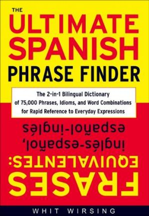 Book cover The Ultimate Spanish Phrase Finder: The 2-in-1 Bilingual Dictionary of 75,000 Phrases, Idioms, and Word Combinations for Rapid Reference