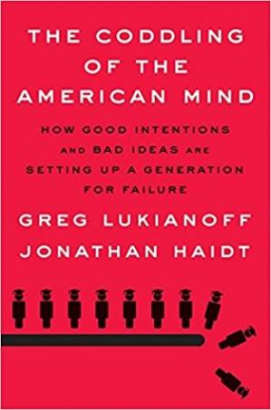 Book cover The Coddling of the American Mind: How Good Intentions and Bad Ideas Are Setting Up a Generation for Failure