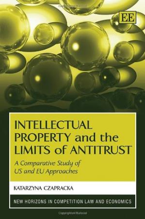 Book cover Intellectual Property and the Limits of Antitrust: A Comparative Study of US and EU Approaches (New Horizons in Competition Law and Economics)