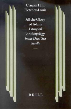 Portada del libro All the Glory of Adam: Liturgical Anthropology in the Dead Sea Scrolls (Studies on the Texts of the Desert of Judah)