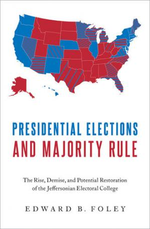 Book cover Presidential Elections and Majority Rule: The Rise, Demise, and Potential Restoration of the Jeffersonian Electoral College