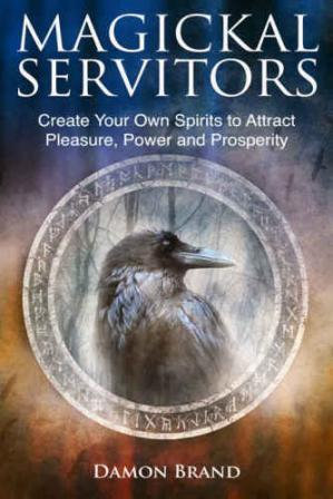 Book cover Magickal Servitors: Create Your Own Spirits to Attract Pleasure, Power and Prosperity