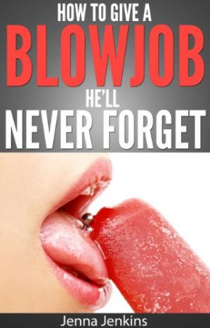 Обложка книги How To Give A Blow Job - Oral Sex He'll Never Forget