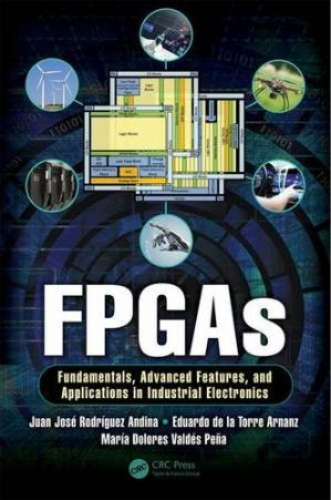 Book cover FPGAs : Fundamentals, advanced features, and applications in industrial electronics