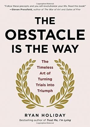 Обложка книги The Obstacle Is the Way: The Timeless Art of Turning Trials into Triumph