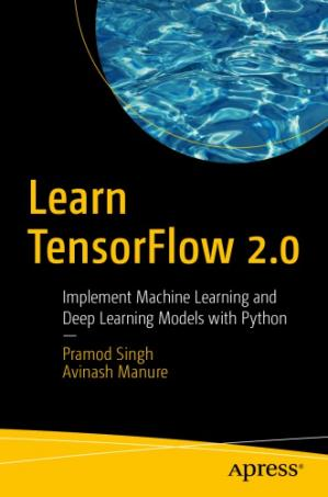Book cover Learn TensorFlow 2.0: Implement Machine Learning And Deep Learning Models With Python