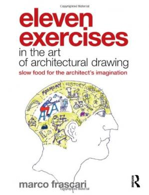 Copertina Eleven Exercises in the Art of Architectural Drawing: Slow Food for the Architect's Imagination