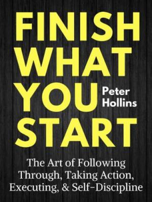 A capa do livro Finish What You Start: The Art of Following Through, Taking Action, Executing, & Self-Discipline