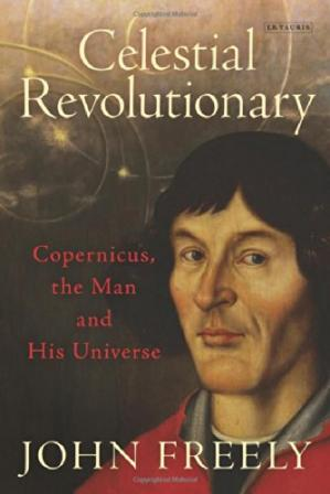 Book cover Celestial revolutionary : Copernicus, the man and his universe
