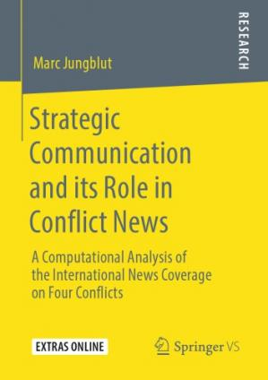 Book cover Strategic Communication And Its Role In Conflict News: A Computational Analysis Of The International News Coverage On Four Conflicts