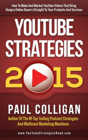 Book cover YouTube Strategies 2015 How To Make And Market YouTube Videos That Bring Hungry Online Buyers Straight To Your Products And Services
