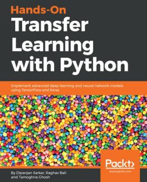 Book cover Hands-On Transfer Learning with Python Implement Advanced Deep Learning and Neural Network Models Using TensorFlow and Keras