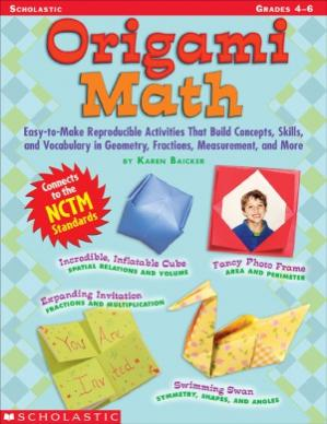 Book cover Origami Math  Easy-to-Make Reproducible Activities that Build Concepts, Skills, and Vocabulary in Geometry, Fractions, Measurement, and More (Grades 4-6)