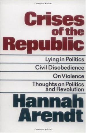 Buchdeckel Crises of the Republic: Lying in Politics; Civil Disobedience; On Violence; Thoughts on Politics and Revolution