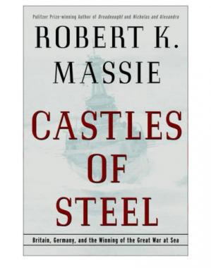 Book cover Castles of Steel: Britain, Germany, and the Winning of the Great War at Sea